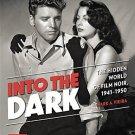Into the Dark: The Hidden World of Film Noir, 1941-1950 by Mark A. Vieira (Hardcover-2016)