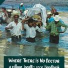 Where There Is No Doctor: A Village Health Care Handbook by David Werner (199...