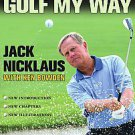 Golf My Way: The Instructional Classic by Jack Nicklaus and Ken Bowden (2005,...