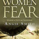 What Women Fear: Walking in Faith That Transforms by Angie Smith (2011,...