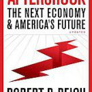 Aftershock: The Next Economy and America's Future by Robert B. Reich (2011, P...