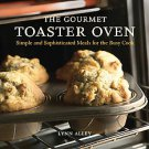 The Gourmet Toaster Oven: Simple And Sophisticated Meals for the Busy Cook by...