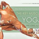 The Key Muscles of Yoga: Your Guide to Functional Anatomy in Yoga  by Ray Lon...