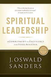 Spiritual Leadership: A Commitment to Excellence for Every Believer by J. Osw...