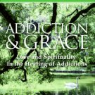 Addiction And Grace: Love and Spirituality in the Healing of Addictions by Ge...