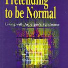 Pretending to Be Normal: Living With Asperger's Syndrome by Liane Holliday Wi...