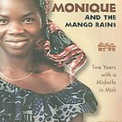 Monique And the Mango Rains: Two Years With a Midwife in Mali by Kris Hollowa...