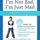 I'm Not Bad, I'm Just Mad by Anna F. Greenwald, Lawrence E. Shapiro, Zach Pel...