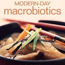 Modern-day Macrobiotics: Transform Your Diet, And Feed Your Mind, Body And Sp...