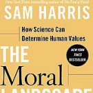 The Moral Landscape: How Science Can Determine Human Values by Sam Harris (20...