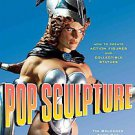 Pop Sculpture: How to Create Action Figures and Collectible Statues by Tim Br...