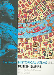 The Penguin Historical Atlas of the British Empire by Nigel Dalziel (2006, Pa...