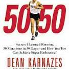 50 50: Secrets I Learned Running 50 Marathons in 50 Days -- and How You Too...