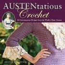 Austentatious Crochet: 32 Contemporary Designs from the World of Jane Austen...