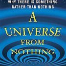 A Universe from Nothing: Why There Is Something Rather Than Nothing by...