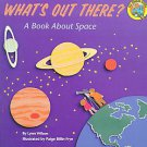 What's Out There?: A Book About Space by Lynn Wilson (1993, Paperback)