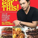 Now Eat This!: 150 of America's Favorite Comfort Foods, All Under 350 Calorie...