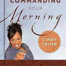Commanding Your Morning by Cindy Trimm (2007, Hardcover)
