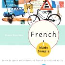 French Made Simple: Learn to Speak And Understand French Quickly And Easily...