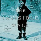 The Invisible Wall: A Love Story That Broke Barriers by Harry Bernstein...