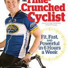 The Time-Crunched Cyclist: Fit, Fast, and Powerful in 6 Hours a Week by Chris...