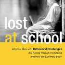 Lost at School: Why Our Kids With Behavioral Challenges Are Falling Through t...