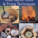 Alternative Kilns & Firing Techniques by Paul Andrew Wandless and James C....