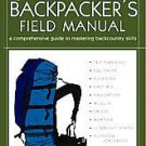 The Backpacker's Field Manual: A Comprehensive Guide To Mastering Backcountry...
