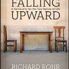 Falling Upward: A Spirituality for the Two Halves of Life by Richard Rohr (20...