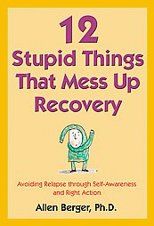 12 Stupid Things that Mess Up Recovery: Avoiding Relapse Through Self...