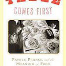 The Table Comes First: Family, France, and the Meaning of Food by Adam Gopnik...