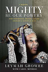 Mighty Be Their Powers: How Sisterhood, Prayer, and Sex Changed a Nation at...