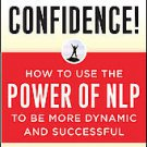 Unstoppable Confidence: How to Use the Power of NLP to Be More Dynamic and Su...