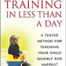 Toilet Training in Less Than a Day: A Tested Method for Teaching Your Child...