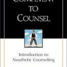 Competent to Counsel: Introduction to Nouthetic Counseling by Jay E. Adams an...