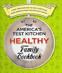 The America's Test Kitchen Healthy Family Cookbook: A New, Healthier Way to C...