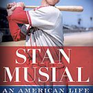 Stan Musial: An American Life by George Vecsey (2011, Hardcover)