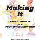 Making It: Radical Home-ec for a Post-consumer World by Knutzen Erik and Kell...