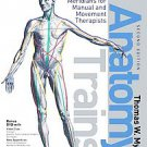Anatomy Trains: Myofascial Meridians for Manual and Movement Therapists by Th...