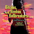 Bitches, Bimbos, and Ballbreakers: The Guerrilla Girls' Illustrated Guide to ...
