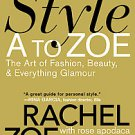 Style A to Zoe: The Art of Fashion, Beauty, & Everything Glamour by Rose Apod...