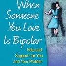 When Someone You Love Is Bipolar: Help and Support for You and Your Partner b...