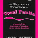 The Diagnosis & Correction Of Vocals Faults: a manual for teachiers of singin...