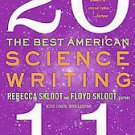The Best American Science Writing 2011 by Jesse Cohen and Rebecca Skloot...