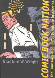 Comic Book Nation: The Transformation of Youth Culture in America by Bradford...