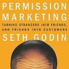 Permission Marketing: Turning Strangers into Friends, and Friends into Custom...