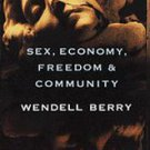 Sex, Economy, Freedom & Community by Wendell Berry (1994, Paperback, Reprint)