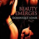 BEAUTY EMERGES by Dominique Adair