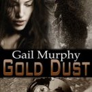 GOLD DUST by Gail Murphy