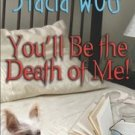 You'll Be The Death Of Me by Stacia Wolf